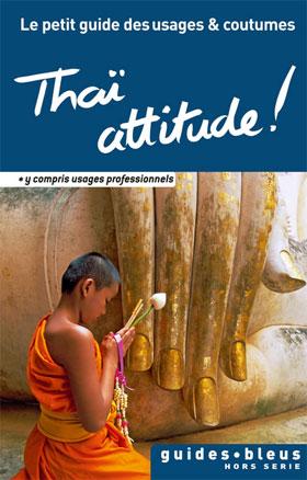 Thai Attitude ! Le petit guide des usages et coutumes en Thaïlande, Hachette
